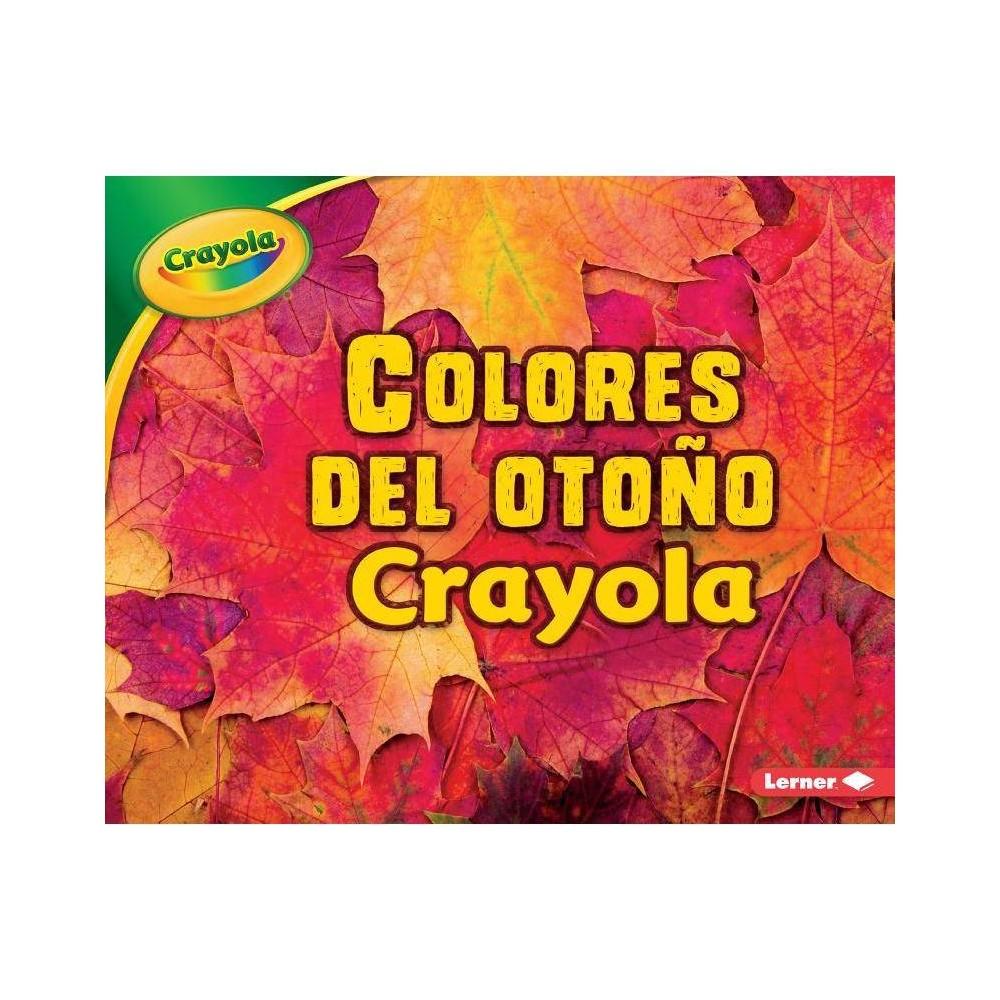 Colores del Otoño Crayola (Crayola Fall Colors) - (Estaciones Crayola (Crayola Seasons)) by Mari C Schuh (Paperback)
