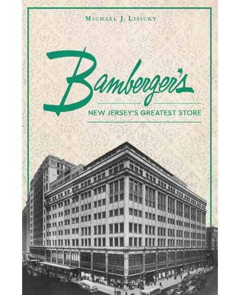 Bamberger's : New Jersey's Greatest Store (Paperback) (Michael J. Lisicky) - image 1 of 1