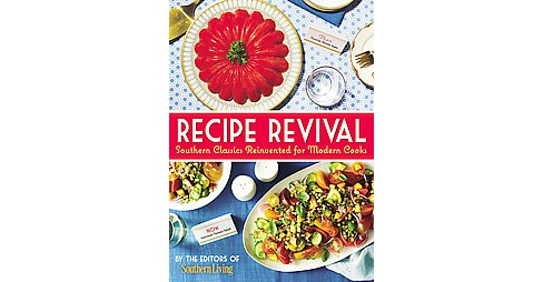 Southern Living Recipe Revival : Southern Classics Reinvented for Modern Cooks (Hardcover) - image 1 of 1
