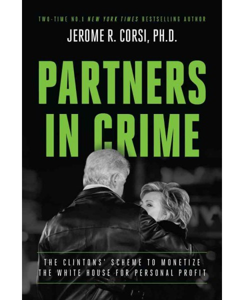 Partners in Crime : The Clintons' Scheme to Monetize the White House for Personal Profit (Hardcover) - image 1 of 1