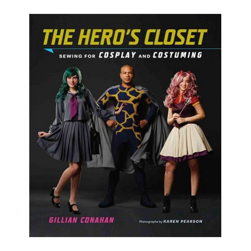 Hero's Closet : Sewing for Cosplay and Costuming (Paperback) (Gillian Conahan) - image 1 of 1