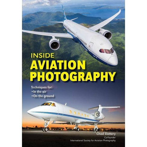 Inside Aviation Photography - by  Chad Slattery (Paperback) - image 1 of 1