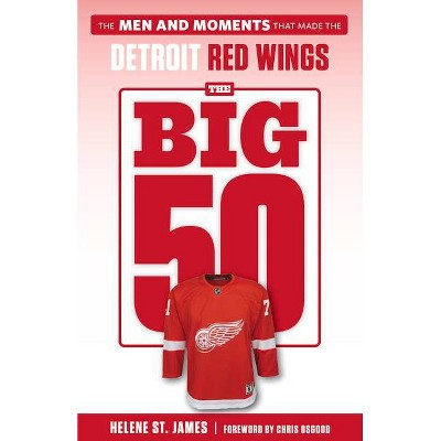 The Big 50: Detroit Red Wings - by  Helene St James (Paperback)