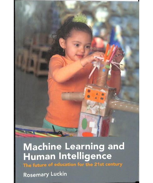 Machine Learning and Human Intelligence : The Future of Education for the 21st Century -  (Paperback) - image 1 of 1