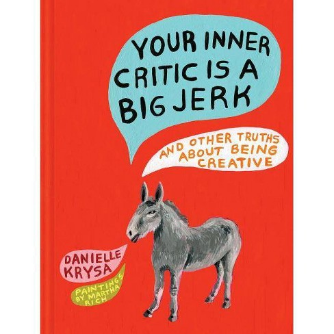 Your Inner Critic Is a Big Jerk - by  Danielle Krysa (Hardcover) - image 1 of 1