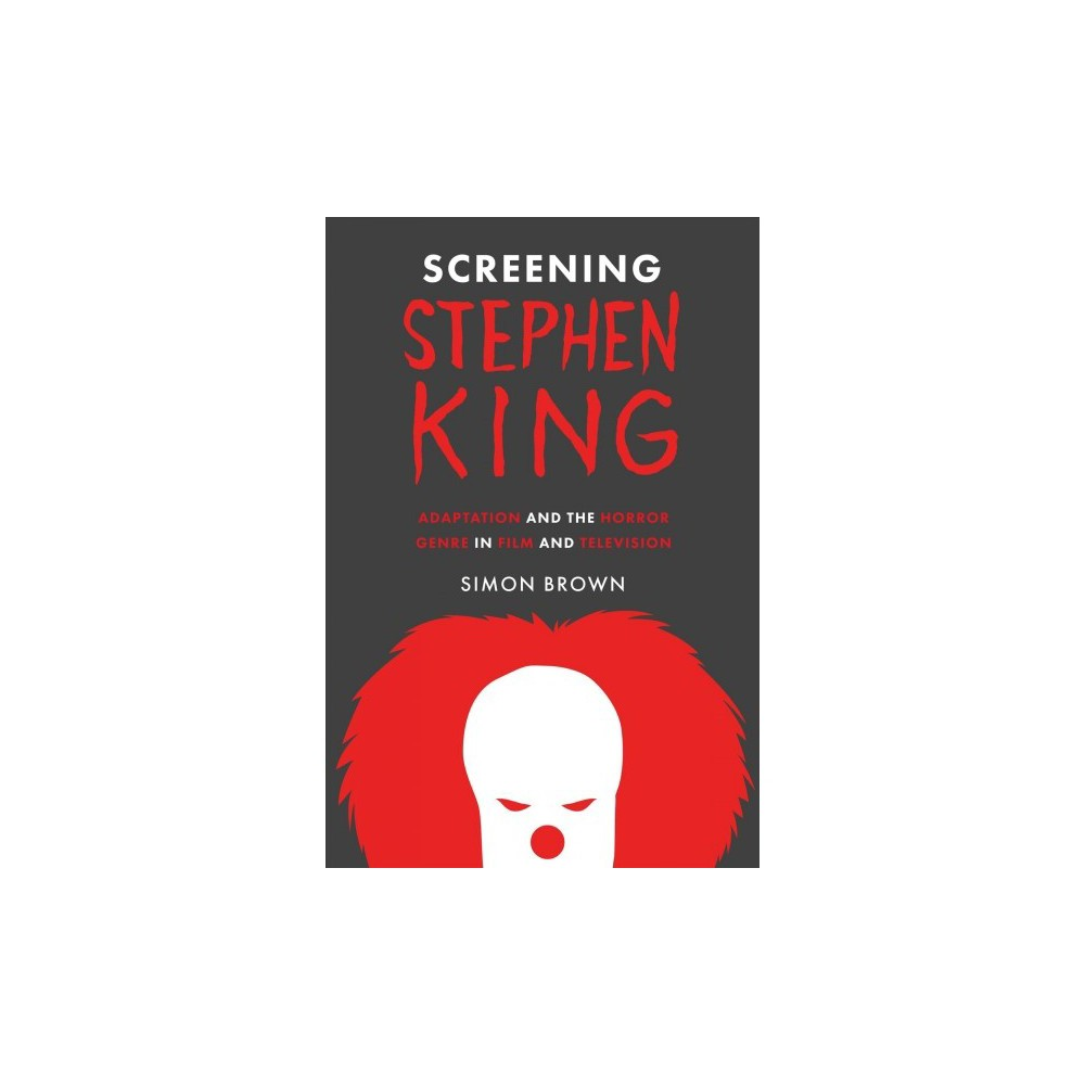 Screening Stephen King : Adaptation and the Horror Genre in Film and Television - (Paperback)