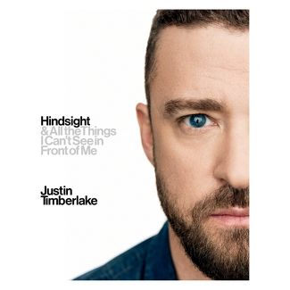 Hindsight & All the Things I Cant See in Front of Me -  by Justin Timberlake (Hardcover)