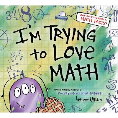 I'm Trying to Love Math - by  Bethany Barton (Hardcover)