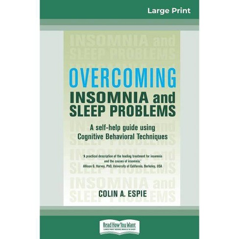 Overcoming Insomnia and Sleep Problems - by Colin A Espie (Paperback)