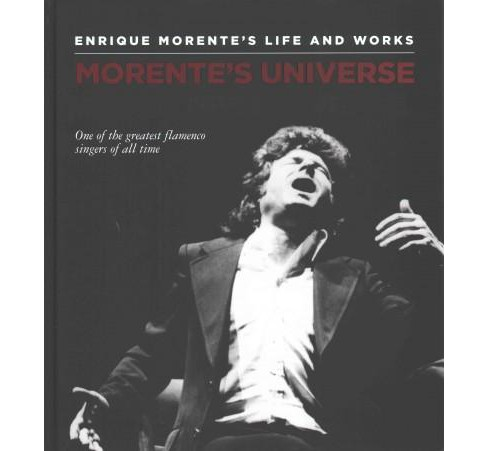Morente's Universe : Enrique Morente's Life and Works: One of the Greatest Flamenco Singers of All Time - image 1 of 1