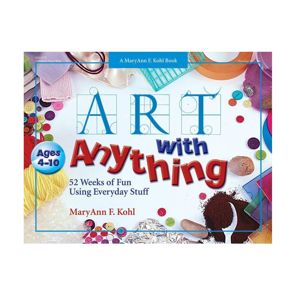 Art with Anything - by Maryann Kohl (Paperback) Art with Anything - by Maryann Kohl (Paperback)