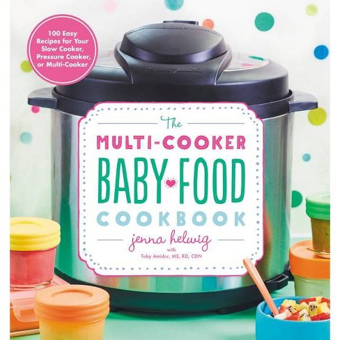 The Multi-Cooker Baby Food Cookbook - by  Jenna Helwig (Paperback) - image 1 of 1