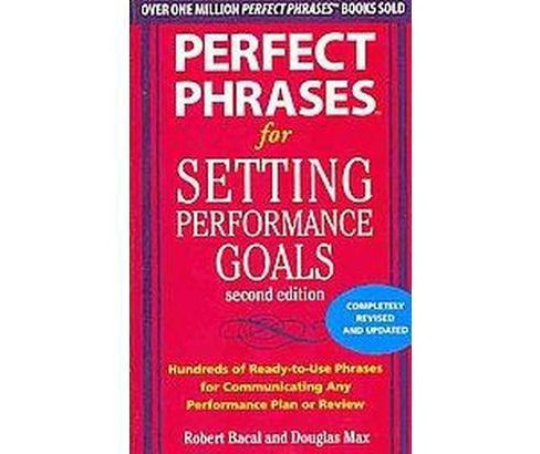 Perfect Phrases for Setting Performance Goals (Paperback) (Robert Bacal & Douglas Max) - image 1 of 1