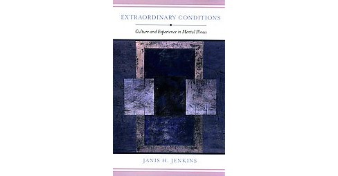 Extraordinary Conditions : Culture and Experience in Mental Illness (Paperback) (Janis H. Jenkins) - image 1 of 1
