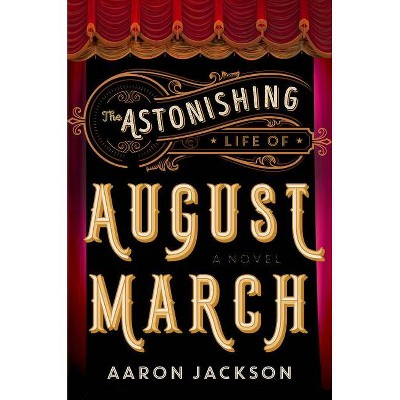 The Astonishing Life of August March - by  Aaron Jackson (Paperback)