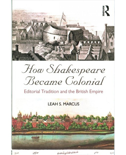 How Shakespeare Became Colonial : Editorial Tradition and the British Empire (Paperback) (Leah S. - image 1 of 1