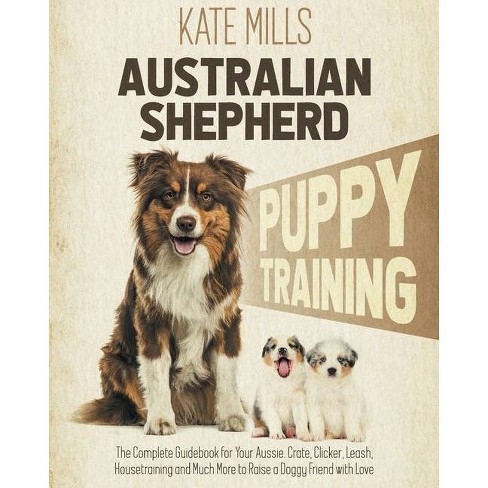 Australian Shepherd Puppy Training - by  Kate Mills (Paperback) - image 1 of 1