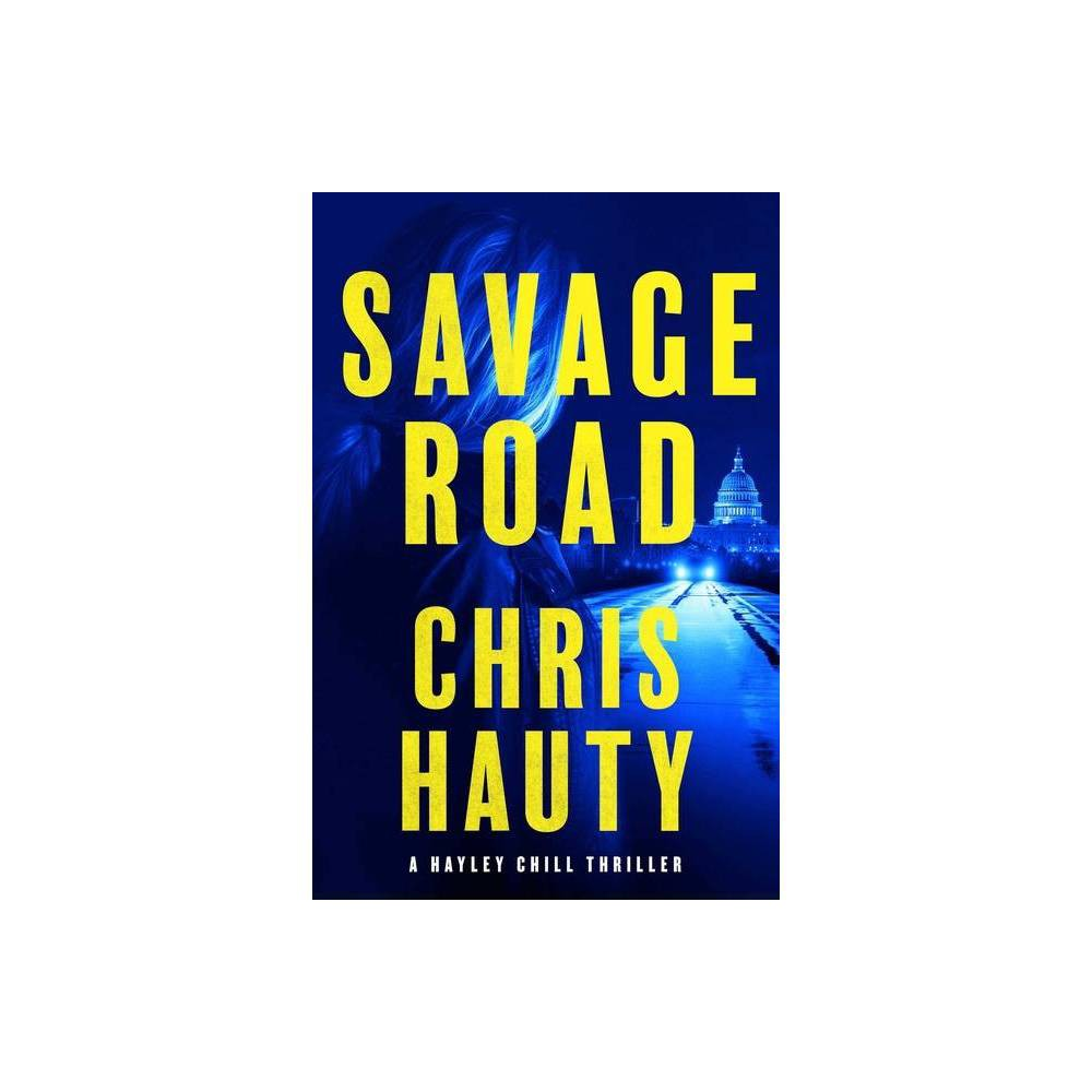 Savage Road 2 A Hayley Chill Thriller By Chris Hauty Hardcover