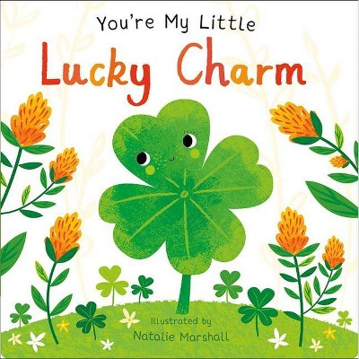 You're My Little Lucky Charm - by Natalie Marshall (Board Book)