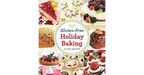 Gluten-Free Holiday Baking : More Than 150 Cakes, Pies, and Pastries Made With Flavor, Not Flour - image 1 of 1