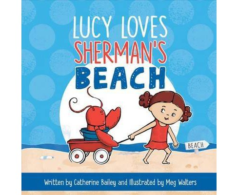 Lucy Loves Sherman's Beach -  by Catherine Bailey (Hardcover) - image 1 of 1