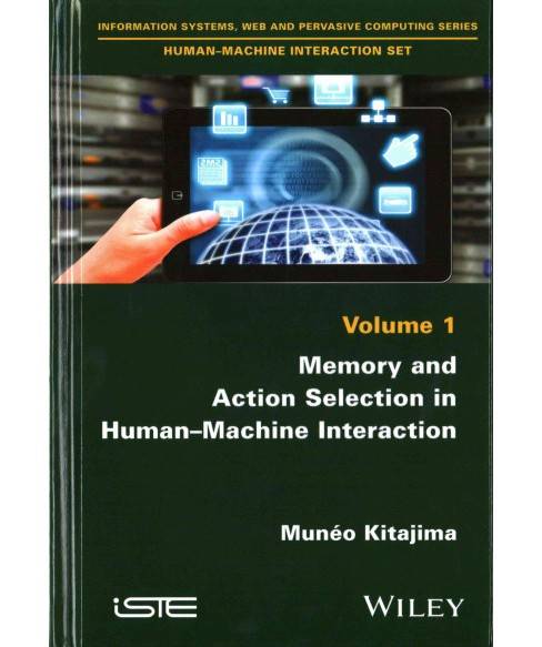 Memory and Action Selection in Human-Machine Interaction (Hardcover) (Munu00e9o Kitajima) - image 1 of 1