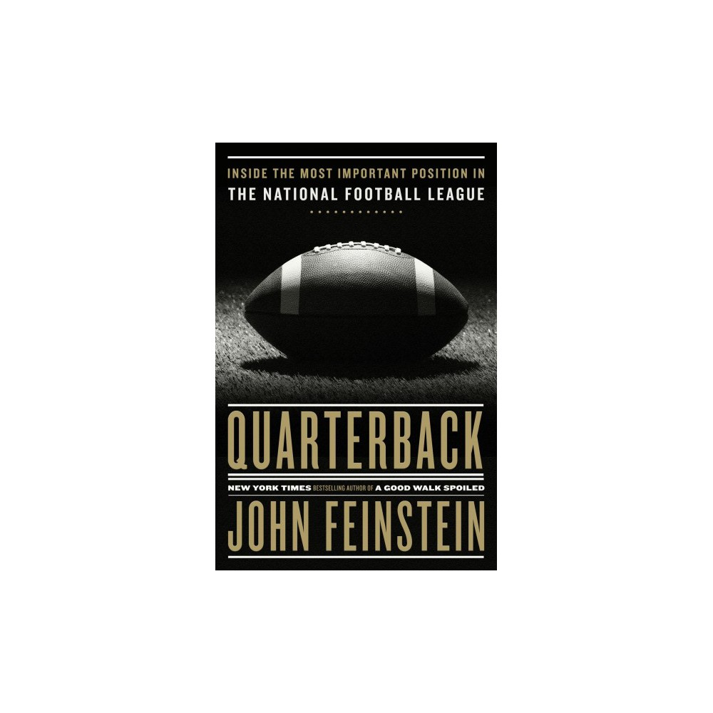 Quarterback : Inside the Most Important Position in the National Football League - (Hardcover)