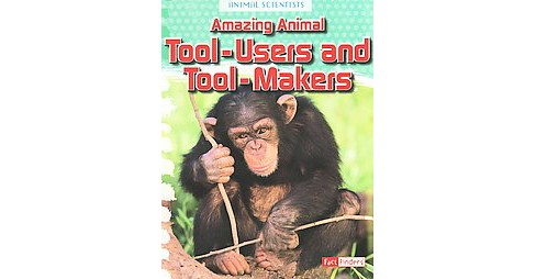 Amazing Animal Tool-Users and Tool-Makers (Paperback) (Leon Gray) - image 1 of 1