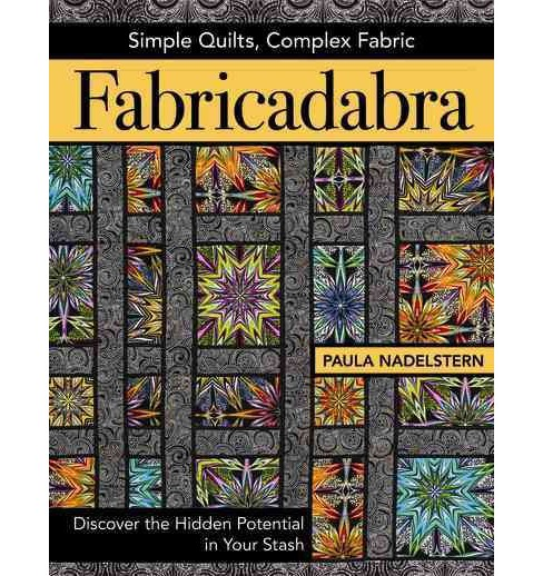 Fabricadabra : Simple Quilts, Complex Fabric: Discover the Hidden Potential in Your Stash (Paperback) - image 1 of 1