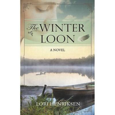 The Winter Loon - by  Lori Henriksen (Paperback)
