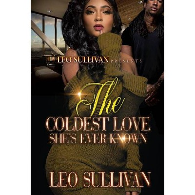 The Coldest Love She's Ever Known - by Leo Sullivan (Paperback)
