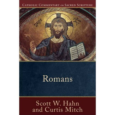 Romans - (Catholic Commentary on Sacred Scripture) by  Scott W Hahn & Curtis Mitch (Paperback)
