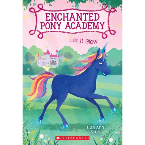 Let It Glow (Enchanted Pony Academy #3) - by  Lisa Ann Scott (Paperback) - image 1 of 1