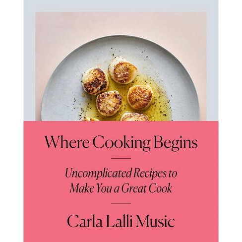 Where Cooking Begins - by  Carla Lalli Music (Hardcover) - image 1 of 1