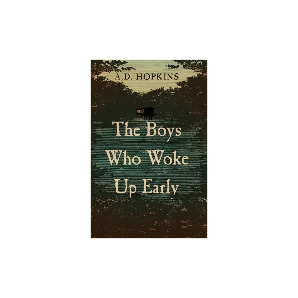 Boys Who Woke Up Early - by A. D. Hopkins (Hardcover)