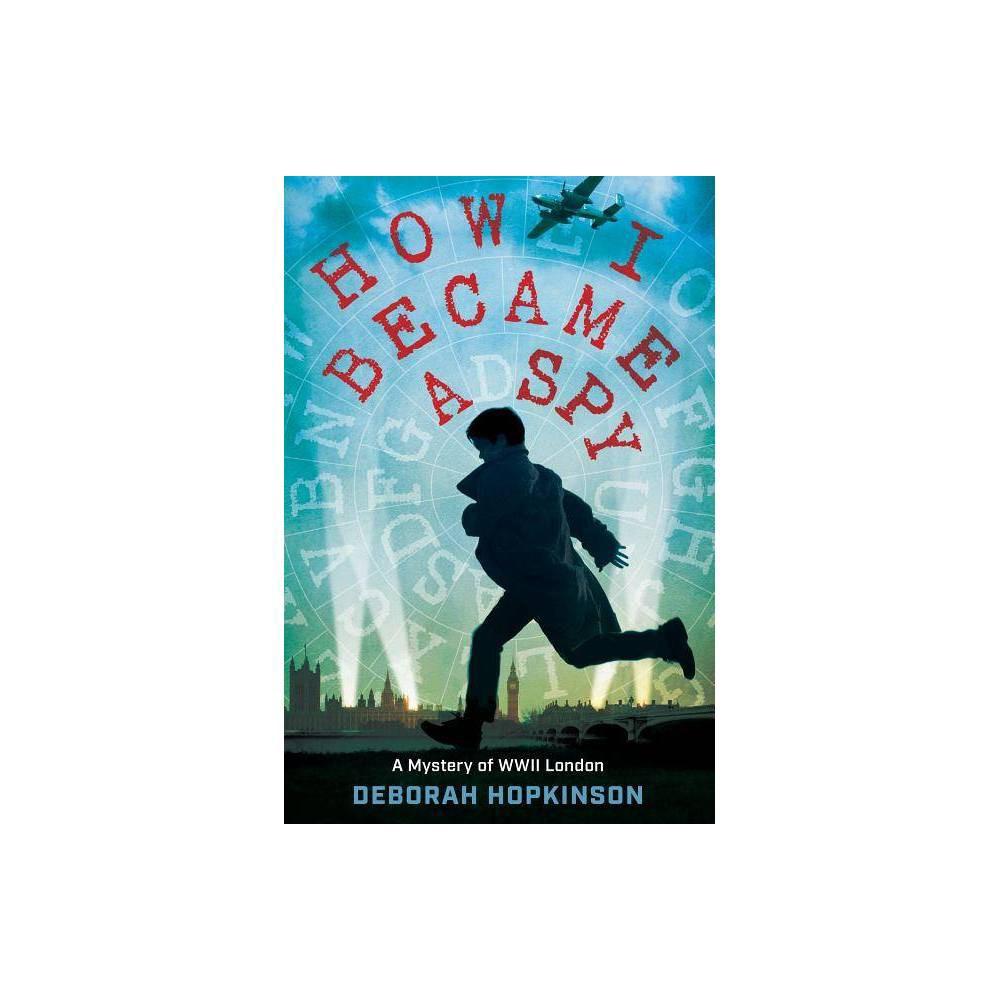 How I Became A Spy By Deborah Hopkinson Hardcover