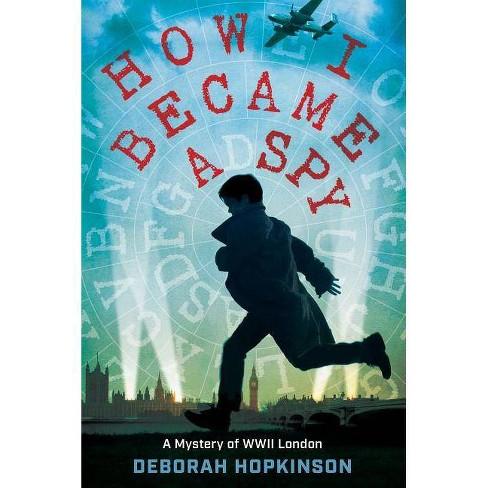 How I Became a Spy - by  Deborah Hopkinson (Hardcover) - image 1 of 1