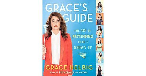 Grace's Guide : The Art of Pretending to Be a Grown-up (Paperback) (Grace Helbig) - image 1 of 1