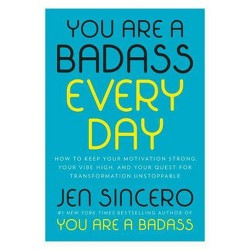 You Are a Badass Every Day : How to Keep Your Motivation Strong, Your Vibe High, and Your Quest for