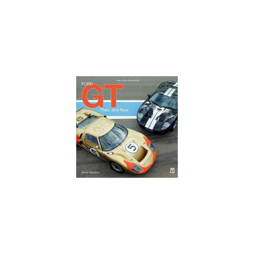 Ford GT : Then, and Now - (Classic Reprint) by Adrian Streather (Hardcover)