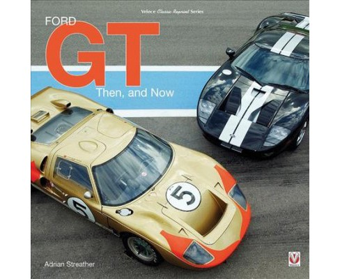 Ford Gt Then And Now Classic Reprint By Adrian Streather Hardcover Target