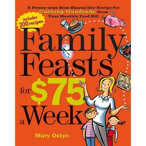 Family Feasts for $75 a Week - by  Mary Ostyn (Paperback) - image 1 of 1