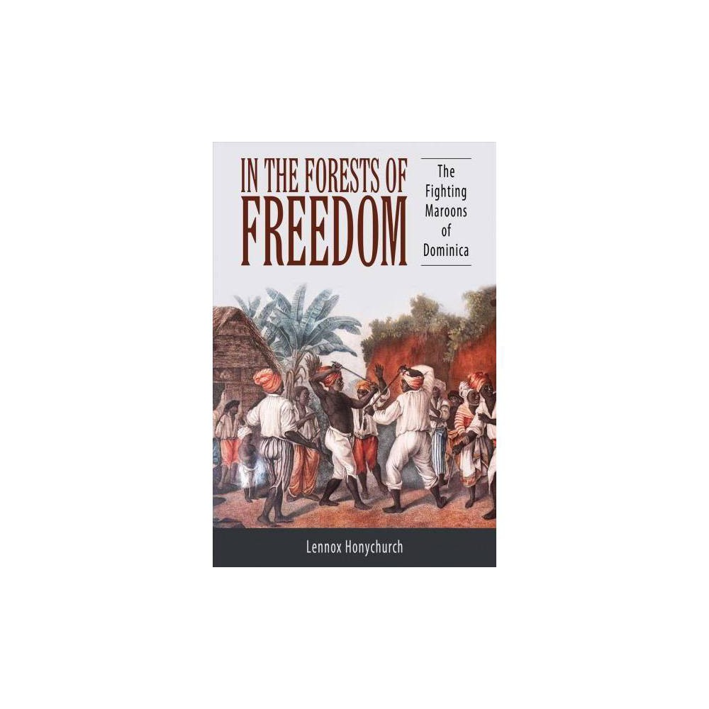 In the Forests of Freedom : The Fighting Maroons of Dominica - by Lennox Honychurch (Paperback)