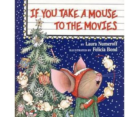 If You Take a Mouse to the Movies ( If You Give?) (Hardcover) by Laura Joffe Numeroff - image 1 of 1