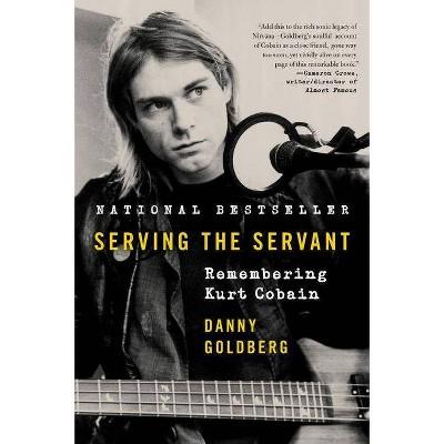 Serving the Servant - by Danny Goldberg (Paperback)