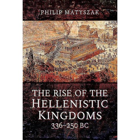 The Rise of the Hellenistic Kingdoms 336-250 BC - by  Philip Matyszak (Hardcover) - image 1 of 1
