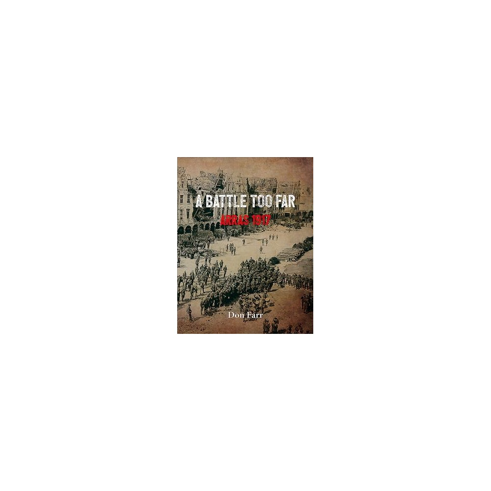 Battle Too Far : Arras 1917 - by Don Farr (Hardcover)