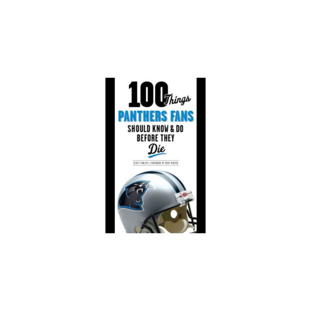 100 Things Panthers Fans Should Know & Do Before They Die (Paperback) (Scott Fowler)