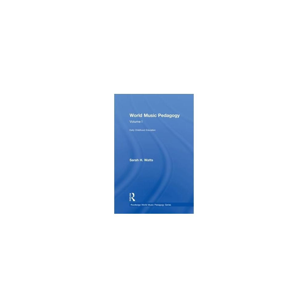 World Music Pedagogy : Early Childhood Education - by Sarah H. Watts (Hardcover)