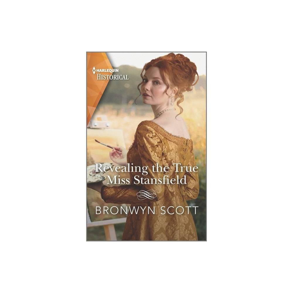 Revealing The True Miss Stansfield Rebellious Sisterhood By Bronwyn Scott Paperback